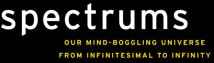 Spectrums | Our mind boggling universe from infitesimal to infinity